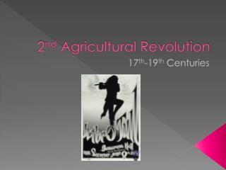2 nd  Agricultural Revolution
