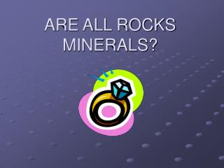 ARE ALL ROCKS MINERALS?