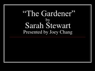"""The Gardener"" by Sarah Stewart Presented by Joey Chang"