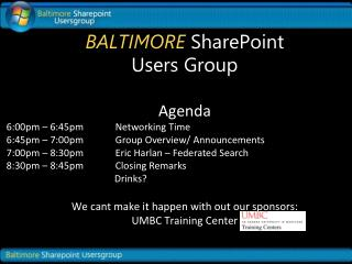 BALTIMORE  SharePoint Users Group Agenda 6:00pm – 6:45pm             Networking Time