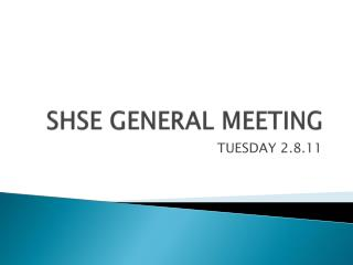 SHSE GENERAL MEETING