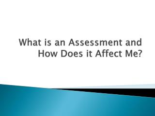 What is an Assessment and How Does it Affect Me?