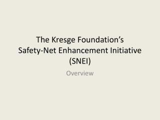 The Kresge Foundation's Safety-Net Enhancement Initiative (SNEI)