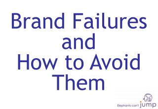 Brand Failures and  How to Avoid Them
