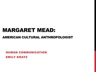 Margaret Mead: American Cultural Anthropologist