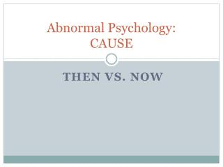 Abnormal Psychology : CAUSE