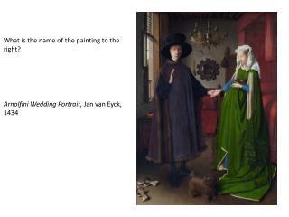Arnolfini Wedding Portrait , Jan van Eyck, 1434