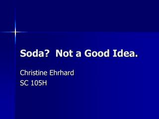 Soda?  Not a Good Idea.