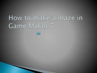 How to make a maze in  Game Maker 7
