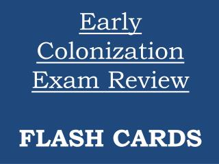 Early Colonization Exam Review FLASH CARDS