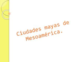 Ciudades mayas de Mesoam�rica.