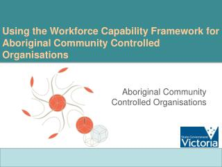 Using the Workforce Capability Framework for Aboriginal Community Controlled Organisations