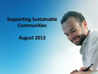 Supporting Sustainable  Communities August 2013