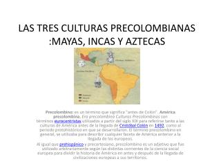 LAS TRES CULTURAS PRECOLOMBIANAS :MAYAS, INCAS Y AZTECAS
