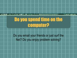 Do you spend time on the computer?