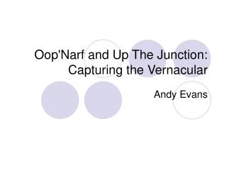 Oop'Narf and Up The Junction: Capturing the Vernacular