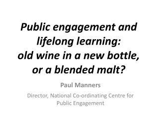 Public engagement and lifelong learning:  old  wine in a new bottle, or a blended malt?