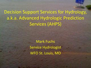 Decision Support Services for Hydrology, a.k.a. Advanced Hydrologic Prediction Services (AHPS)