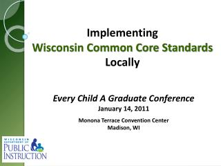 Every Child A Graduate Conference January 14, 2011 Monona Terrace Convention Center Madison, WI