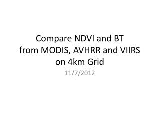 Compare NDVI and BT  from MODIS, AVHRR and VIIRS on 4km Grid