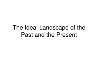 The Ideal Landscape of the Past and the Present