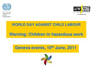 WORLD DAY AGAINST CHILD LABOUR Warning: Children in hazardous work