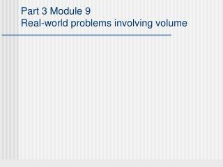Part 3 Module 9 Real-world problems involving volume