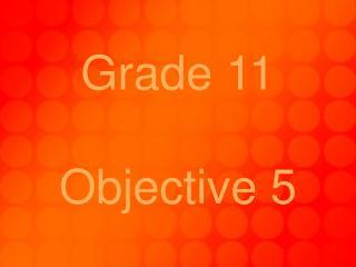 Grade 11 Objective 5