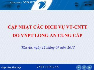 CẬP NHẬT CÁC DỊCH VỤ VT-CNTT DO VNPT LONG AN CUNG CẤP