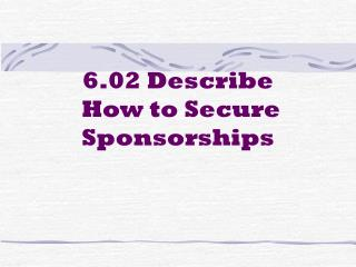 6.02 Describe  How to Secure Sponsorships