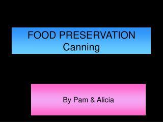 FOOD PRESERVATION  Canning