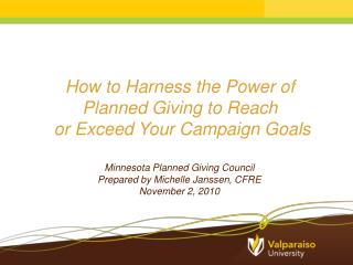 How to Harness the Power of  Planned Giving to Reach  or Exceed  Y our Campaign Goals