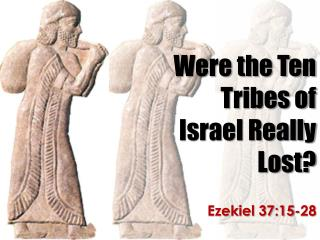 Were the Ten Tribes of Israel Really Lost?