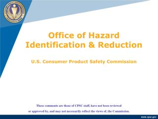 Office of Hazard Identification & Reduction U.S. Consumer Product Safety Commission