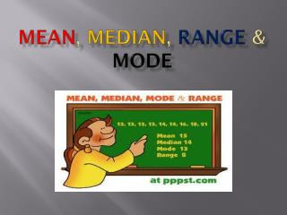 Mean ,  Median ,  Range  &  Mode