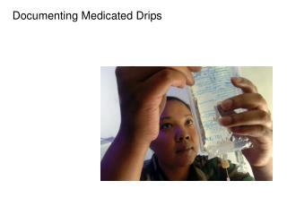 Documenting Medicated Drips