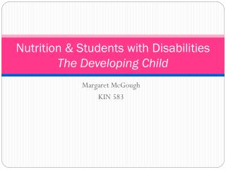 Nutrition & Students with Disabilities The Developing Child