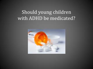 Should young children with ADHD be medicated?