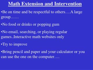Math Extension and Intervention Be on time and be respectful to others….A large group……