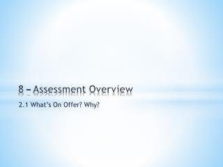 8  – Assessment Overview
