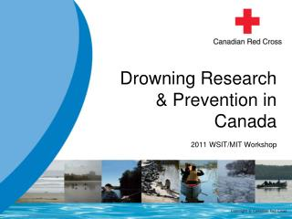 Drowning Research & Prevention in Canada 2011 WSIT/MIT Workshop