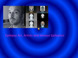 Epilepsy Art, Artists and famous Epileptics