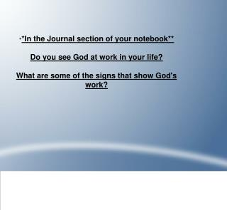 * *In the Journal section of your notebook** Do you see God at work in your life?