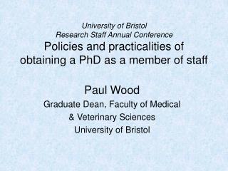 Paul Wood Graduate Dean, Faculty of Medical  & Veterinary Sciences University of Bristol