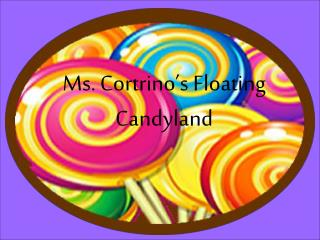 Ms.  Cortrino's  Floating  Candyland