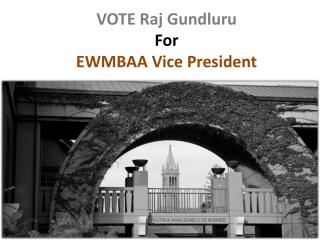 VOTE Raj Gundluru For EWMBAA Vice President