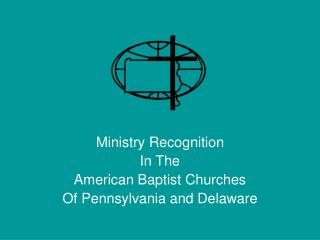 Ministry Recognition In The American Baptist Churches Of Pennsylvania and Delaware