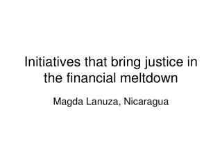 Initiatives that bring justice in the financial meltdown