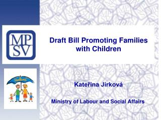 Draft Bill Promoting Families with Children Kateřina Jirková