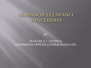 ADMISSION CLEARANCE PROCEDURES
